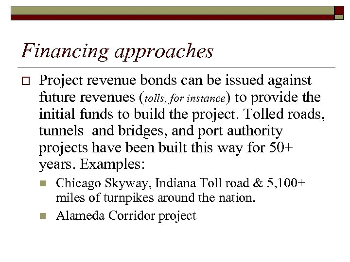Financing approaches o Project revenue bonds can be issued against future revenues (tolls, for