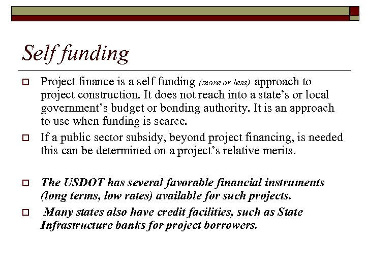 Self funding o o Project finance is a self funding (more or less) approach