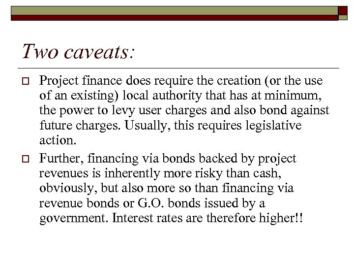 Two caveats: o o Project finance does require the creation (or the use of