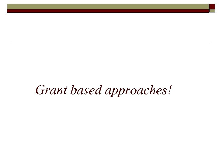 Grant based approaches!