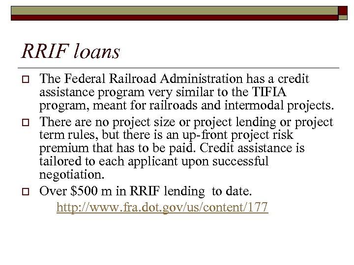 RRIF loans o o o The Federal Railroad Administration has a credit assistance program