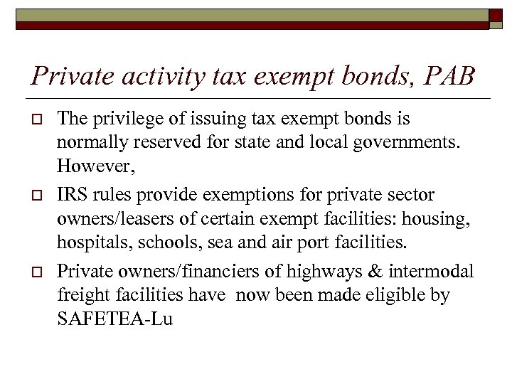 Private activity tax exempt bonds, PAB o o o The privilege of issuing tax