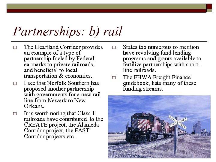 Partnerships: b) rail o o o The Heartland Corridor provides an example of a