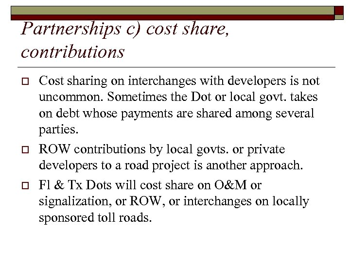 Partnerships c) cost share, contributions o o o Cost sharing on interchanges with developers