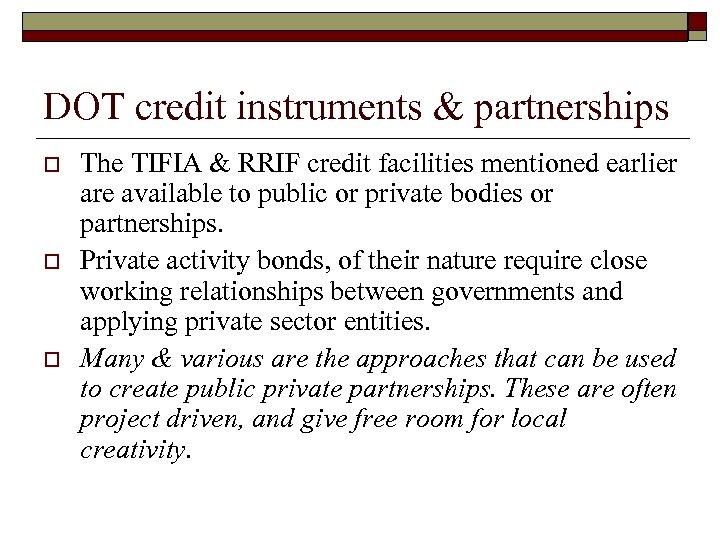 DOT credit instruments & partnerships o o o The TIFIA & RRIF credit facilities