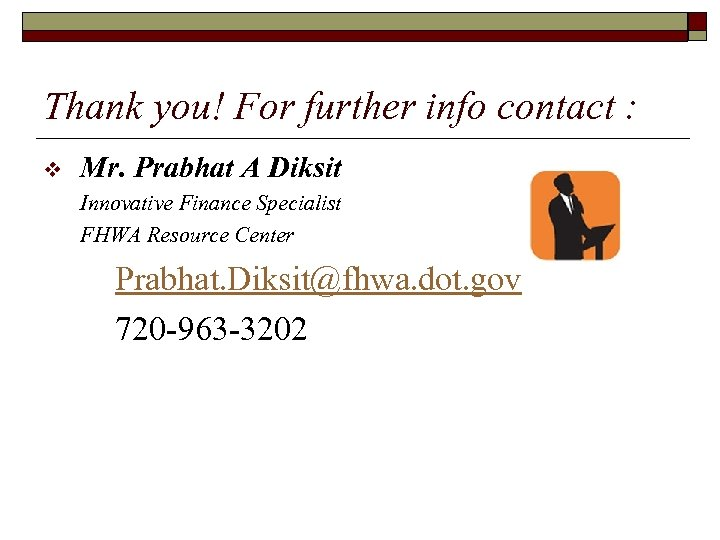 Thank you! For further info contact : v Mr. Prabhat A Diksit Innovative Finance