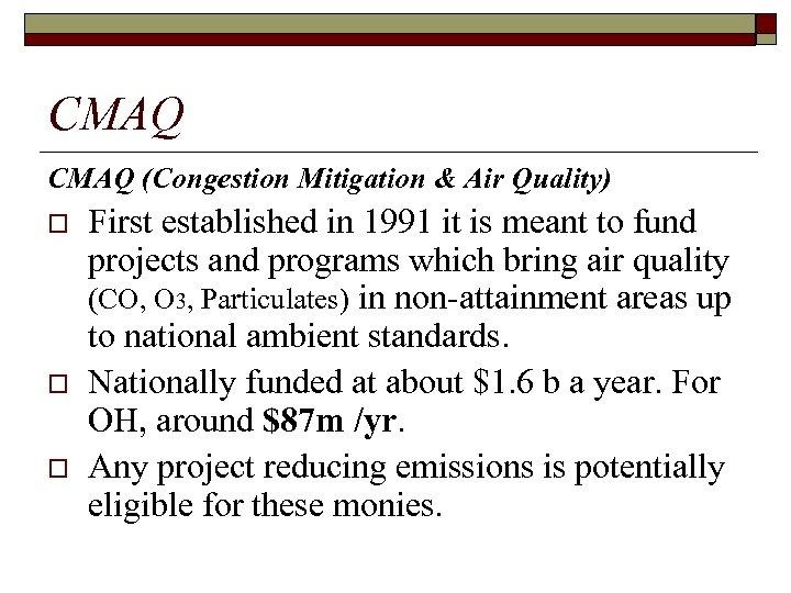 CMAQ (Congestion Mitigation & Air Quality) o o o First established in 1991 it