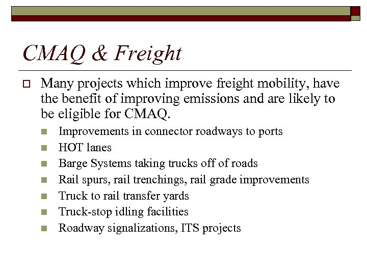 CMAQ & Freight o Many projects which improve freight mobility, have the benefit of
