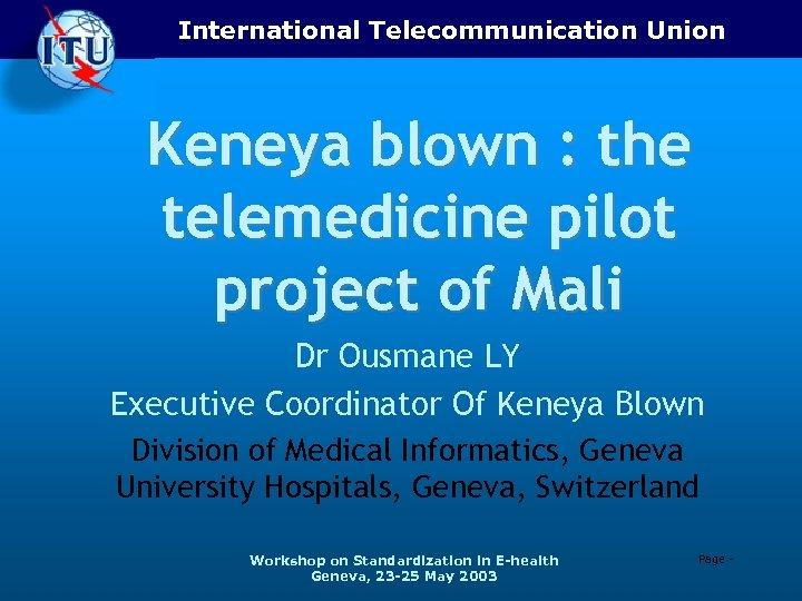International Telecommunication Union Keneya blown : the telemedicine pilot project of Mali Dr Ousmane