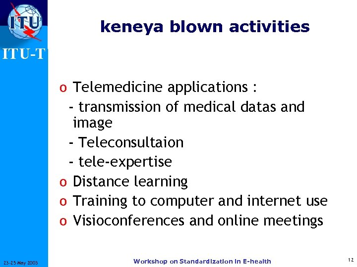 keneya blown activities ITU-T o Telemedicine applications : - transmission of medical datas and