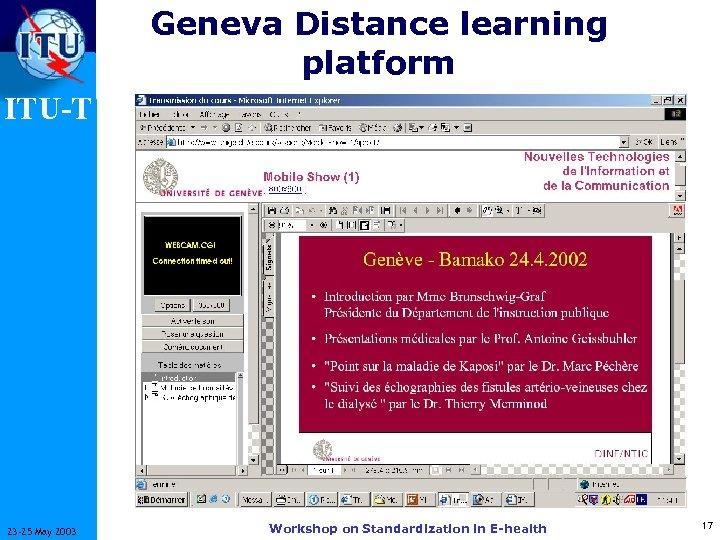 Geneva Distance learning platform ITU-T 23 -25 May 2003 Workshop on Standardization in E-health