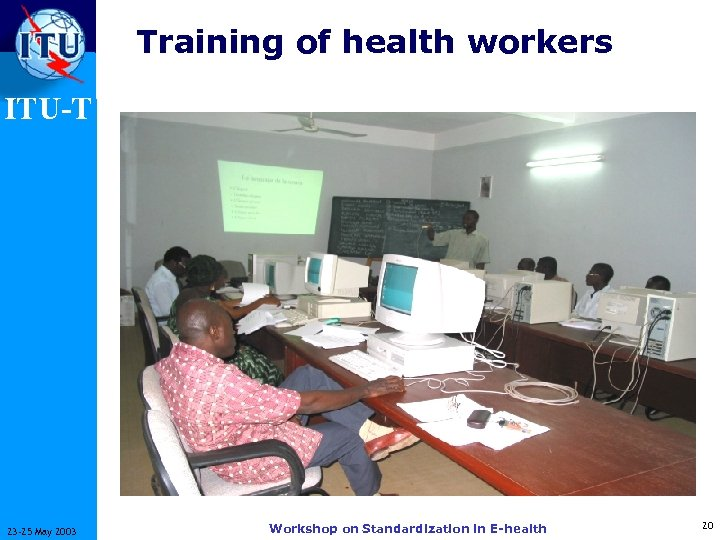 Training of health workers ITU-T 23 -25 May 2003 Workshop on Standardization in E-health
