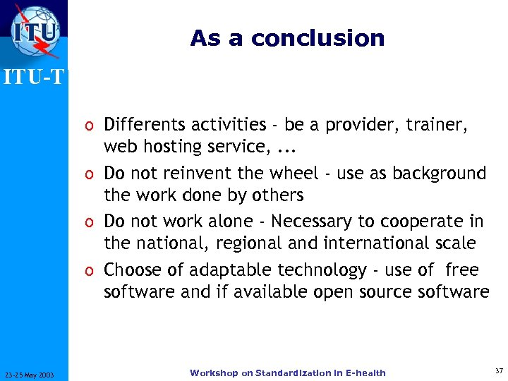 As a conclusion ITU-T o Differents activities - be a provider, trainer, web hosting