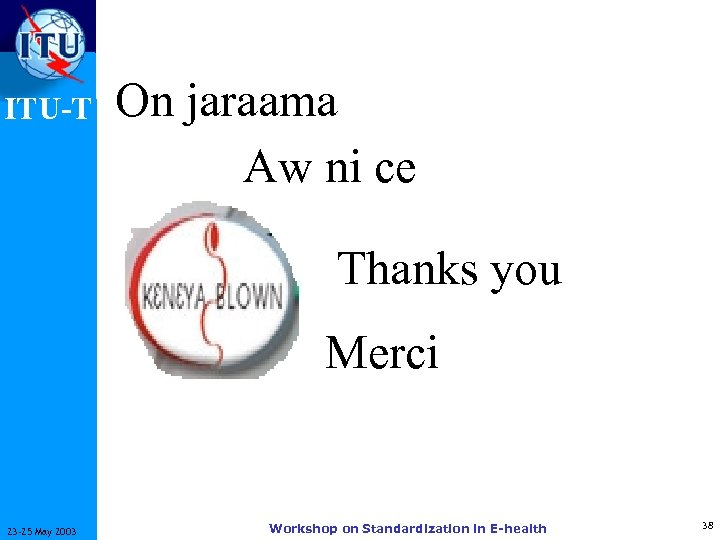 ITU-T On jaraama Aw ni ce Thanks you Merci 23 -25 May 2003 Workshop