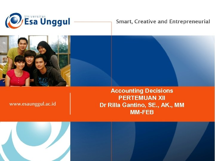 Accounting Decisions PERTEMUAN XII Dr Rilla Gantino, SE. , AK. , MM MM-FEB