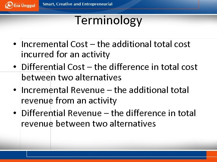 Terminology • Incremental Cost – the additional total cost incurred for an activity •