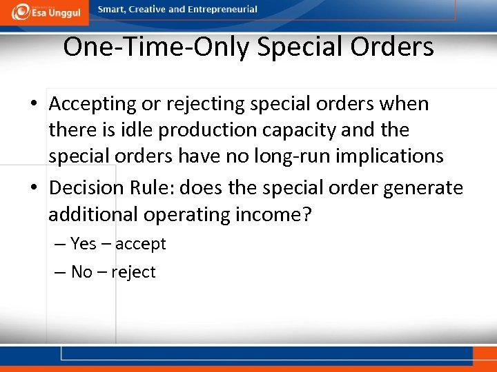 One-Time-Only Special Orders • Accepting or rejecting special orders when there is idle production