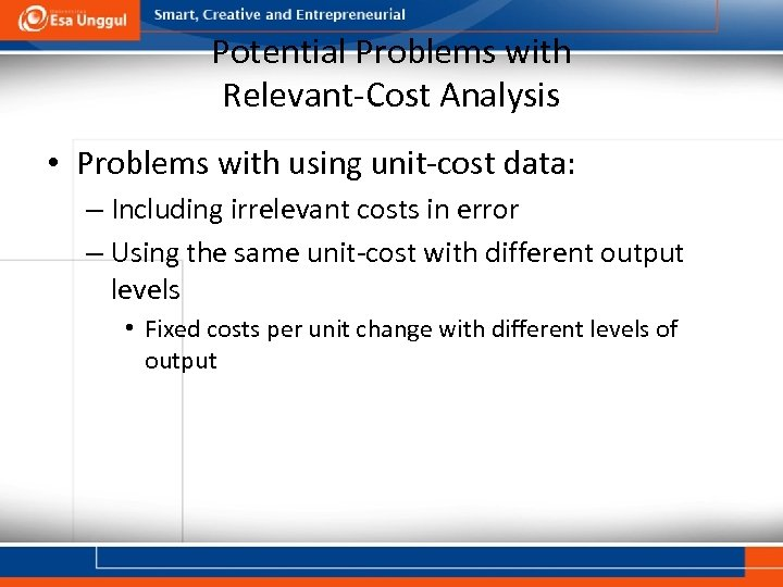 Potential Problems with Relevant-Cost Analysis • Problems with using unit-cost data: – Including irrelevant