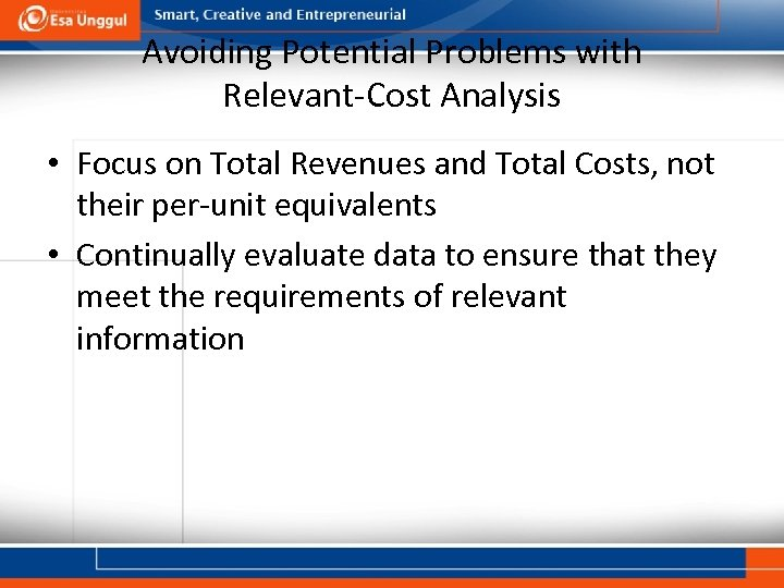 Avoiding Potential Problems with Relevant-Cost Analysis • Focus on Total Revenues and Total Costs,