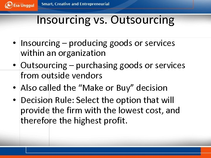 Insourcing vs. Outsourcing • Insourcing – producing goods or services within an organization •