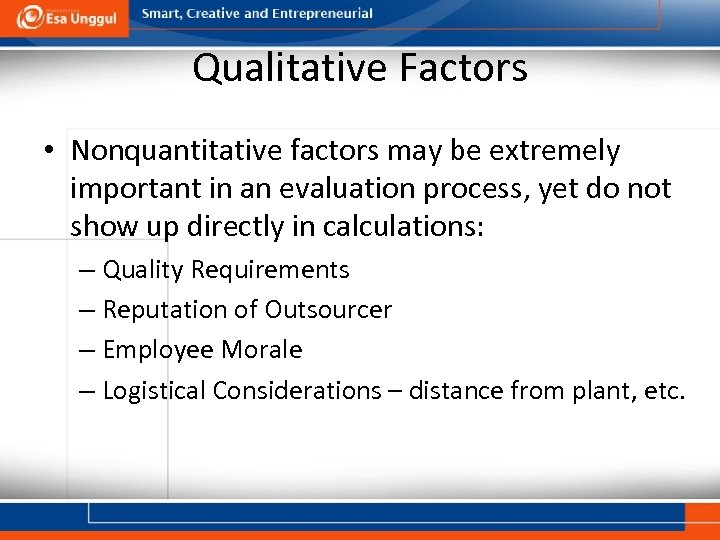 Qualitative Factors • Nonquantitative factors may be extremely important in an evaluation process, yet