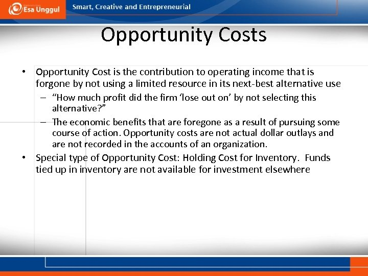 Opportunity Costs • Opportunity Cost is the contribution to operating income that is forgone
