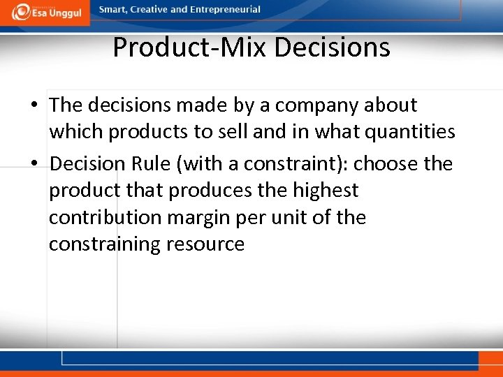 Product-Mix Decisions • The decisions made by a company about which products to sell