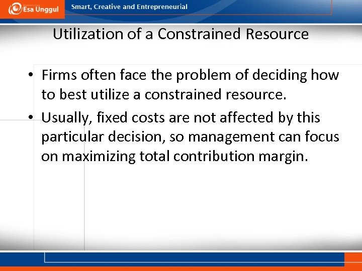 Utilization of a Constrained Resource • Firms often face the problem of deciding how