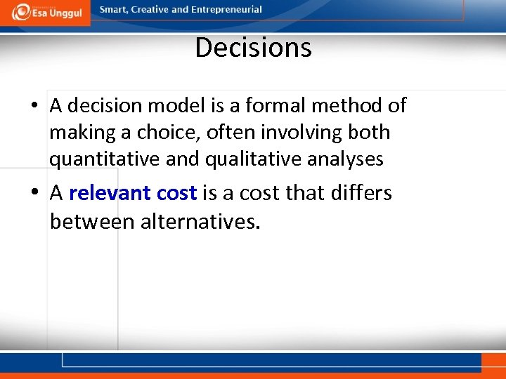 Decisions • A decision model is a formal method of making a choice, often