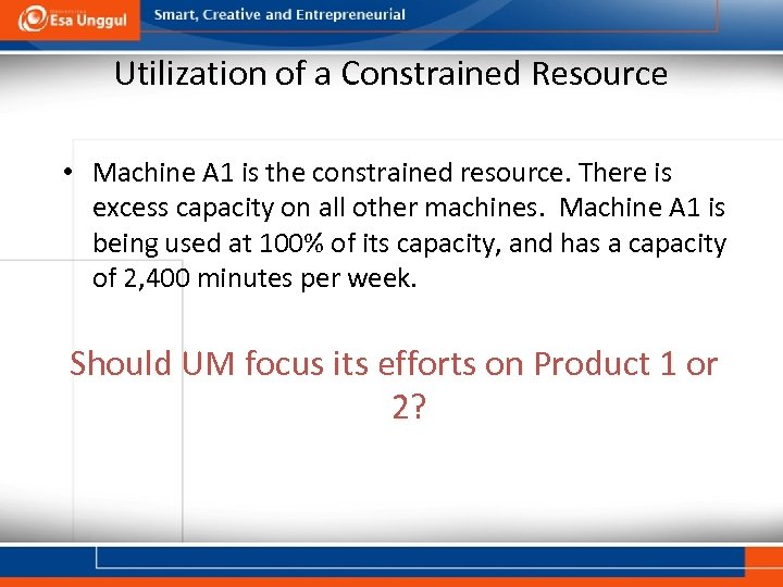 Utilization of a Constrained Resource • Machine A 1 is the constrained resource. There