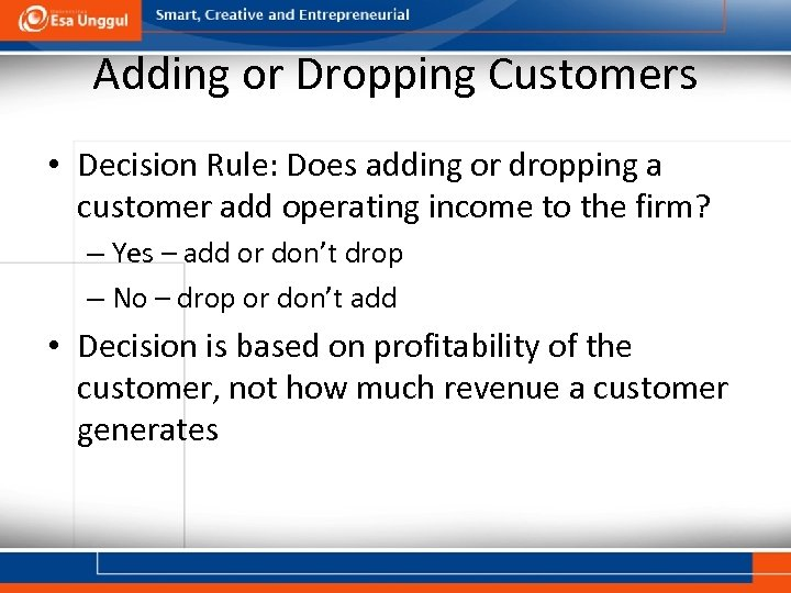 Adding or Dropping Customers • Decision Rule: Does adding or dropping a customer add
