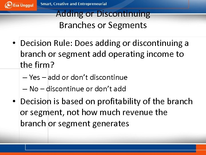 Adding or Discontinuing Branches or Segments • Decision Rule: Does adding or discontinuing a