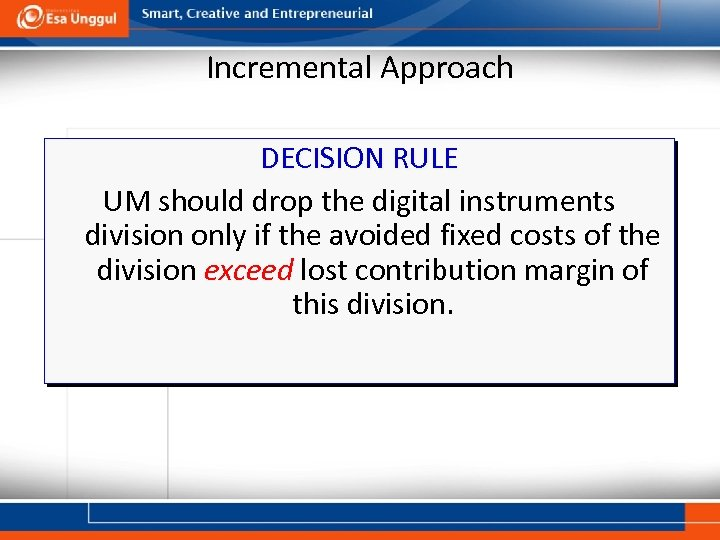 Incremental Approach DECISION RULE UM should drop the digital instruments division only if the