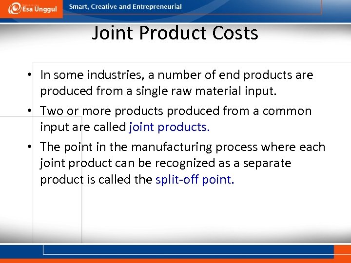 Joint Product Costs • In some industries, a number of end products are produced