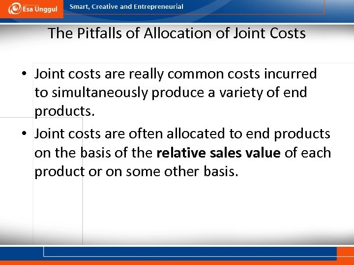 The Pitfalls of Allocation of Joint Costs • Joint costs are really common costs