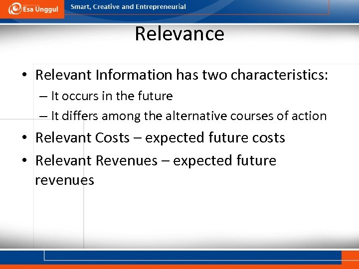 Relevance • Relevant Information has two characteristics: – It occurs in the future –