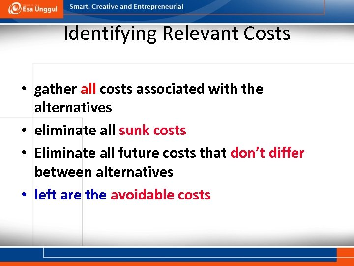 Identifying Relevant Costs • gather all costs associated with the alternatives • eliminate all