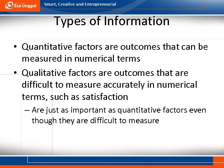 Types of Information • Quantitative factors are outcomes that can be measured in numerical