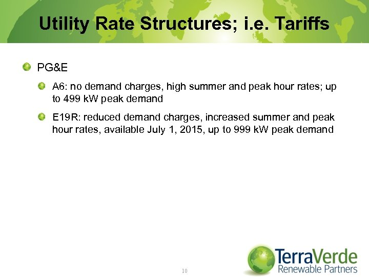 Utility Rate Structures; i. e. Tariffs PG&E A 6: no demand charges, high summer
