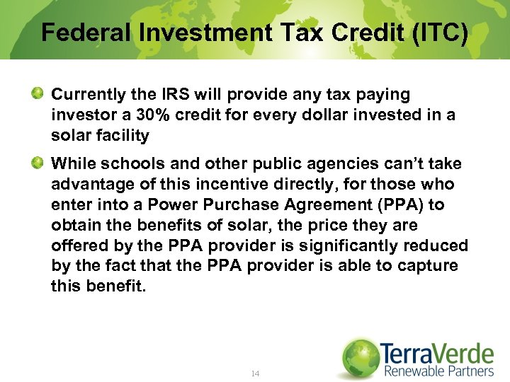 Federal Investment Tax Credit (ITC) Currently the IRS will provide any tax paying investor