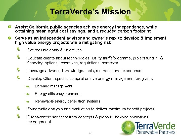 Terra. Verde's Mission Assist California public agencies achieve energy independence, while obtaining meaningful cost