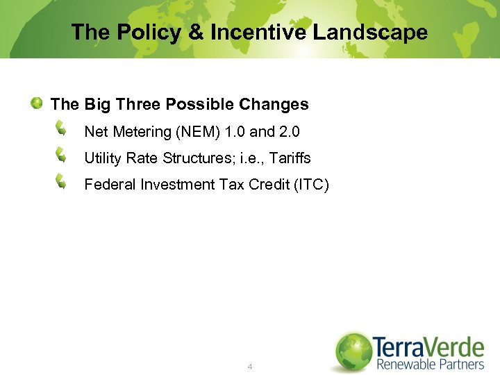 The Policy & Incentive Landscape The Big Three Possible Changes Net Metering (NEM) 1.