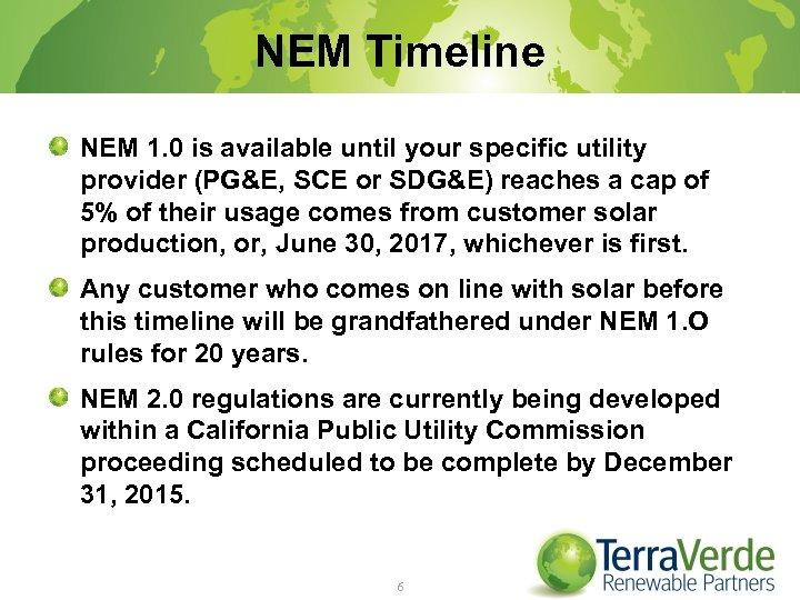 NEM Timeline NEM 1. 0 is available until your specific utility provider (PG&E, SCE