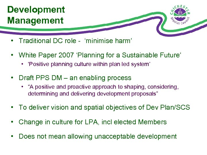 Development Management • Traditional DC role - 'minimise harm' • White Paper 2007 'Planning