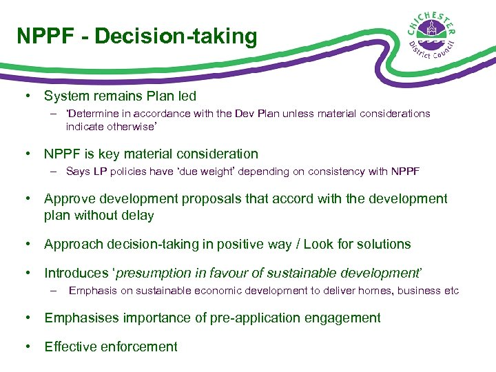 NPPF - Decision-taking • System remains Plan led – 'Determine in accordance with the
