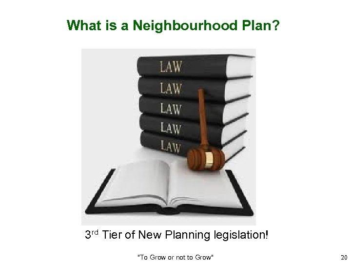 What is a Neighbourhood Plan? 3 rd Tier of New Planning legislation!