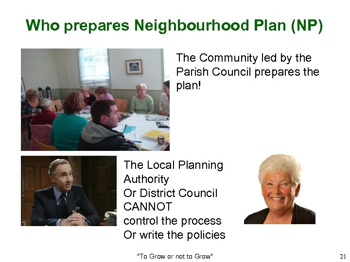 Who prepares Neighbourhood Plan (NP) The Community led by the Parish Council prepares the