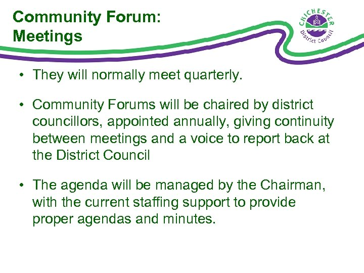 Community Forum: Meetings • They will normally meet quarterly. • Community Forums will be