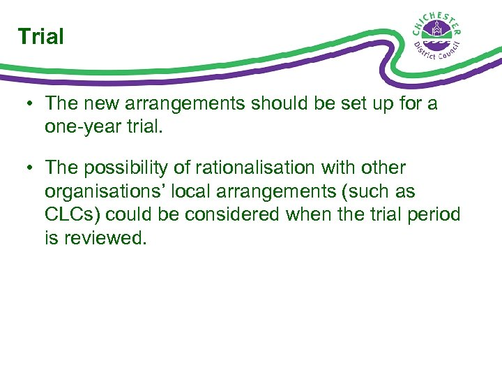 Trial • The new arrangements should be set up for a one-year trial. •
