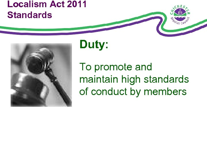 Localism Act 2011 Standards Duty: To promote and maintain high standards of conduct by